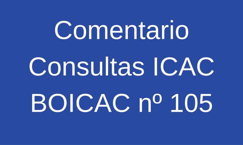 Comentario Consultas ICAC BOICAC nº 105